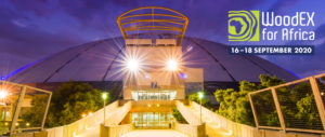 WoodEX for Africa 2020 biennial trade show moves from 09 - 11 June 2020 (Gallagher Convention Centre) to 16 – 18 September 2020 (TicketPro Dome).