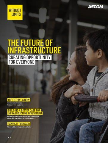 AECOM's annual global report demonstrates how investment in infrastructure has the power to alleviate today's economic and social distress for generations to come.