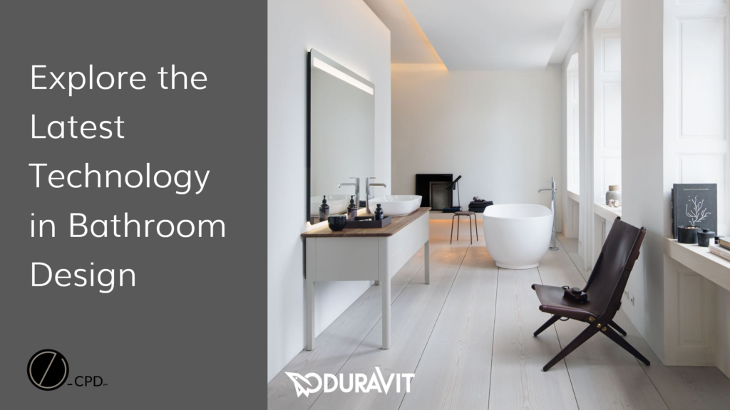Duravit has partnered with e-CPD.pro's Automated Architectural and Design Learning Platform to make the CPD course available for professionals to complete at a time and place that is convenient for them.